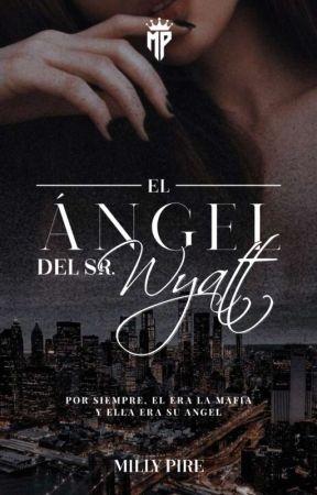 EL ÁNGEL DEL SR. WYATT || WYATT #2 by ItsMillyPire