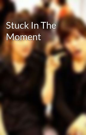 Stuck In The Moment by eunhyeII8