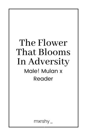The Flower That Blooms In Adversity | Male! Mulan x Reader by mxrshy_