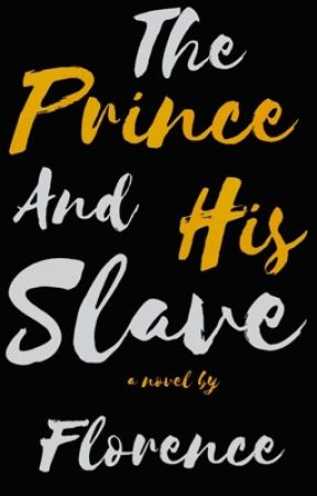 The Prince and His Slave by writer_Florence