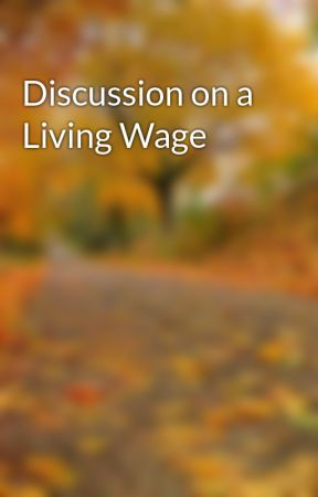Discussion on a Living Wage by shohanurrahmanx