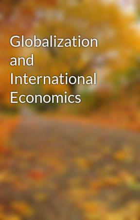 Globalization and International Economics by shohanurrahmanx