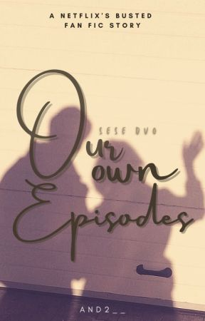 Our Own Episodes [SeSe Duo FanFic] by AND2__
