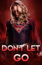 Don't Let Go - Supergirl x Reader (f) - COMPLETED - by Scarslovestory