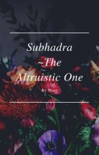 Subhadra ~ The Altruistic One by Mani4444
