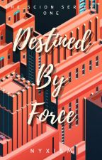Destined by Force (The Scion Series #1) by HumairahEclipse