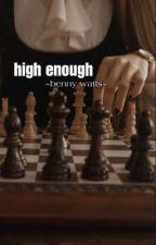 high enough//benny watts by alyssa_idkk