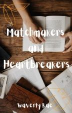 Matchmakers and Heartbreakers by ReeseSummerwood
