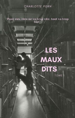 Les maux dits -Tome 1- by chapgrn