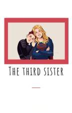 The third sister by KaraDanvers010