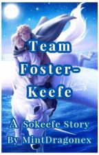 Team Foster-Keefe (A Sokeefe Story)  #KOTLC #AfterUnlocked by MintDragonex