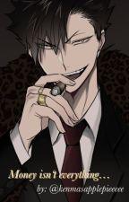 Money isnʻt everything...(kuroo x reader)mafia edition by animesoftboyssupreme
