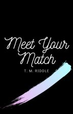 Meet Your Match by lvanbuskirk13