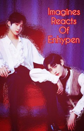 Imagines And Reacts Of Enhypen by twlliella