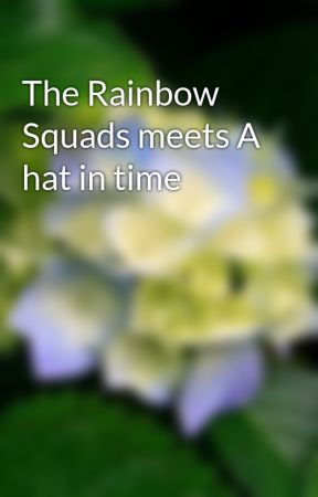 The Rainbow Squads meets A hat in time by hannahconkle
