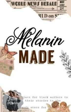 Melanin Made [ Writing Contest Submissions/Winners] by mcloven48