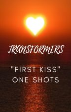"""Transformers """"First Kiss"""" One Shots [COMPLETED] by LostToTheRiver"""
