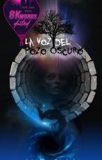 LA VOZ DEL POZO OSCURO |#ONC2021 TERMINADA ✔ by Gasia21