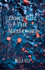 Don't kill the messenger by willa_stories
