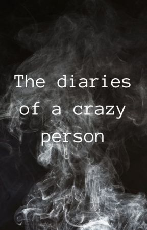 The diaries of a crazy person by 2_Many_Fandoms56