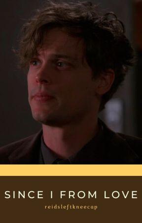 Since I From Love || Spencer Reid x Reader by reidsleftkneecap