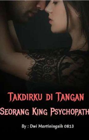 Takdirku Di Tangan Seorang King Psychopat (END) ✔ by DwiMartiningsih0813