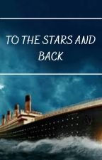 To The Stars And Back - Jack Dawson by chaoticwriterc