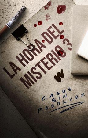 La hora del misterio 3: casos sin resolver by WattpadMisterioES