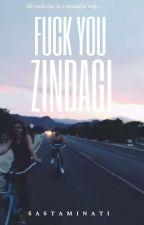 Fuck You Zindagi by Ajeyislove07