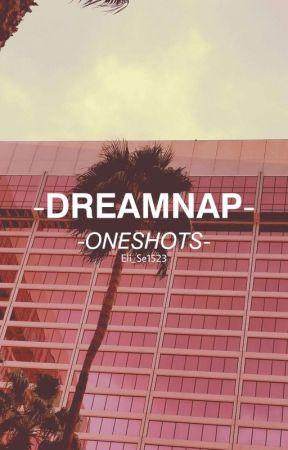 Dreamnap Oneshots. by Eli_Se1523