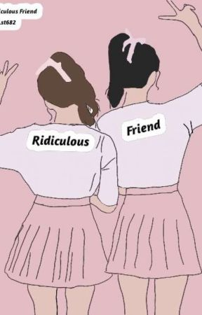 Ridiculous friend [ON GOING] by Lst682