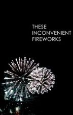 These Inconvenient Fireworks by BlueSkyRoses91