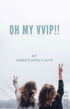OH MY VVIP by Sweetlovelylave