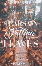 Tears On Falling Leaves (El Quergo #1) by MissMoonchii