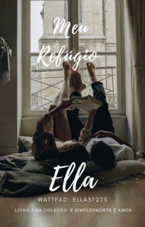 """Meu Refúgio (LIVRO 2 DA COLEÇÃO """"E SIMPLESMENTE É AMOR) by ella37275"""