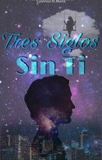 Tres Siglos Sin Ti  [Borrador] by iamlyarm