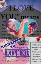 KIDNAPPER TO LOVER❤  by shivikavani_love