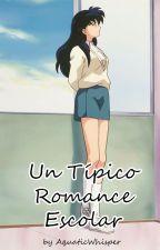 Un típico Romance Escolar by AquaticWhisper
