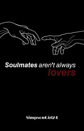 Soulmates Aren't Always Lovers [1] by SimpsonGirl24