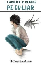 Pe·cu·liar   L Lawliet x Reader   Death Note by Maehem_The_Misfit