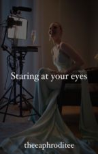 Starring at your eyes by ritalaufeyson
