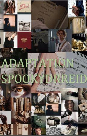ADAPTATION {Spencer Reid x Reader} by SpookyDrReid