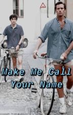 Make Me Call Your Name ~ A Call Me By Your Name Smutty Story by JustDontEvenBud