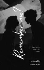 Remember Me? by MariaFullOfGrace