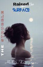 The Struggle: Raised Above The Surface by MaliaThompson12