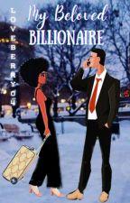 My Beloved Billionaire by Loveberry04