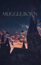 Muggle-born | Wizarding World Fanfiction by felixp0tter