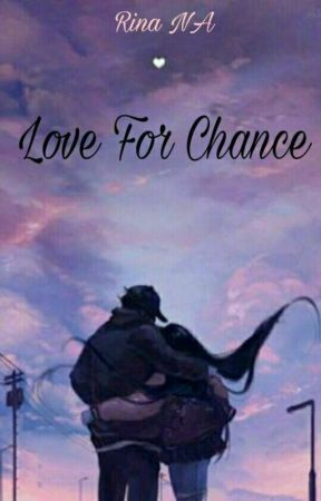 CHANCE FOR LOVE by Rainy_Azizah