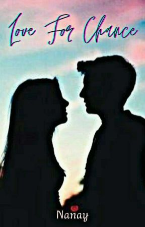 LOVE FOR CHANCE by Rainy_Azizah