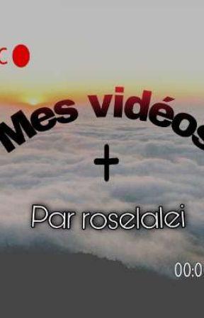 Mes vidéos by roselalei